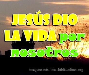 Imagenes cristianas Jesus dio la vida.jpg
